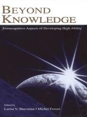 Beyond Knowledge - Extracognitive Aspects of Developing High Ability ebook by Larisa V. Shavinina,Michel Ferrari
