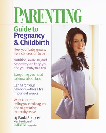 Parenting: Guide to Pregnancy and Childbirth ebook by Paula Spencer,Parenting Magazine Editors