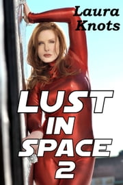 LUST IN SPACE 2 ebook by LAURA KNOTS