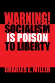Warning! Socialism is Poison to Liberty ebook by Charles E. Miller