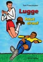 Lugge haut drauf ebook by Toni Traschitzker