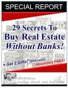 29 Secrets to Buy Real Estate Without Banks! eBook by Mike Butler