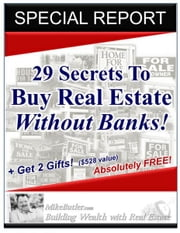 29 Secrets to Buy Real Estate Without Banks! ebook by Kobo.Web.Store.Products.Fields.ContributorFieldViewModel