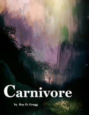 Carnivore ebook by Ray D. Gragg