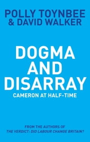 Dogma and Disarray - Cameron at Half-Time ebook by Polly Toynbee,David Walker