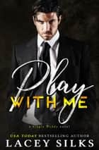 Play With Me - (A Single Daddy Novel) ebook by