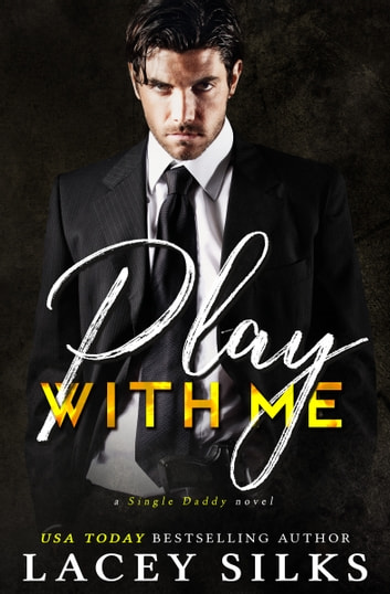 Play With Me - (A Single Daddy Novel) ebook by Lacey Silks