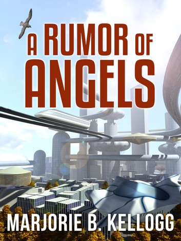 A Rumor of Angels ebook by Marjorie B. Kellogg