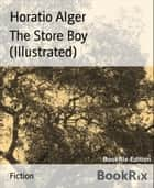 The Store Boy (Illustrated) ebook by Horatio Alger
