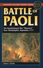 "Battle of Paoli - The Revolutionary War ""Massacre"" Near Philadelphia, September 1777 ebook by Thomas J. McGuire"