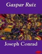 Gaspar Ruiz ebook by Joseph Conrad