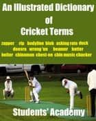 An Illustrated Dictionary of Cricket Terms ebook by Students' Academy