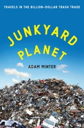 Junkyard Planet - Travels in the Billion-Dollar Trash Trade ebook by Adam Minter