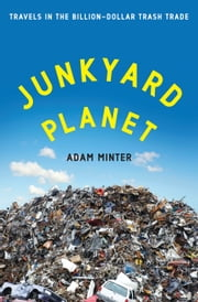 Junkyard Planet - Travels in the Billion-Dollar Trash Trade ebook by Kobo.Web.Store.Products.Fields.ContributorFieldViewModel