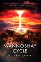 The Wannoshay Cycle ebook by Michael Jasper
