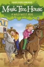 Magic Tree House 10: A Wild West Ride ebook by Mary Pope Osborne