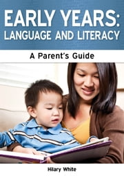 Early Years: Language and Literacy - A Parent's Guide ebook by Hilary White