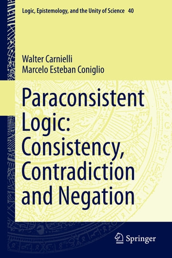 Paraconsistent Logic: Consistency, Contradiction and Negation ebook by Walter Carnielli,Marcelo Esteban Coniglio