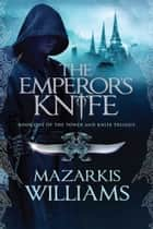 The Emperors Knife ebook by Mazarkis Williams