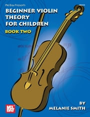 Beginner Violin Theory for Children, Book Two ebook by Melanie Smith