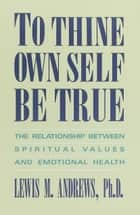 To Thine Own Self Be True ebook by Lewis M. Andrews