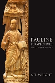 Pauline Perspectives - Essays on Paul, 1978-2013 ebook by N. T. Wright