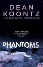 Phantoms - A chilling tale of breath-taking suspense ebook by Dean Koontz