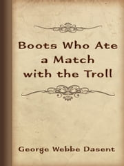 Boots Who Ate a Match with the Troll ebook by George Webbe Dasent