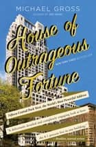 House of Outrageous Fortune - Fifteen Central Park West, the World's Most Powerful Address ebook by Michael Gross