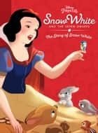 Snow White and the Seven Dwarfs - The Story of Snow White ebook by Disney Books