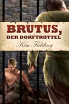 Brutus, der Dorftrottel ebook by Kim Fielding, Anna Doe