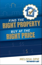 Find the Right Property, Buy at the Right Price ebook by Melissa Opie