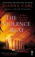 The Violence Beat - A Nell Matthews Mystery (InterMix) ebook by JoAnna Carl