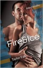Fire&Ice 14 - Taylor Falk eBook by Allie Kinsley