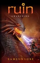 Ruin: Awakening ebook by Samsun Lobe