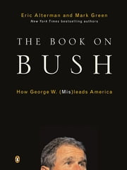 The Book on Bush - How George W. (Mis)leads America ebook by Eric Alterman,Mark J. Green