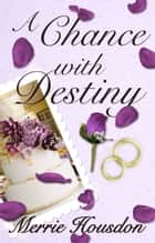 A Chance with Destiny ebook by Merrie Housdon