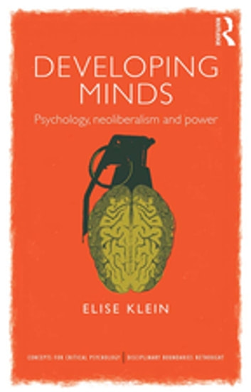 Developing Minds - Psychology, neoliberalism and power ebook by Elise Klein