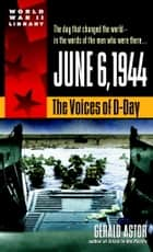 June 6, 1944 - The Voices of D-Day ebook by Gerald Astor