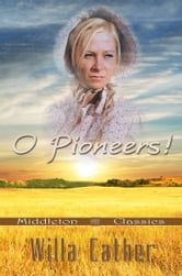 O Pioneers! (Middleton Classics) ebook by Willa Cather