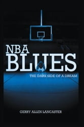 NBA BLUES The Dark Side Of A Dream - The Dark Side Of A Dream ebook by Gerry Allen Lancaster