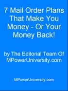 7 Mail Order Plans That Make You Money - Or Your Money Back! ebook by Editorial Team Of MPowerUniversity.com