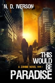 This Would Be Paradise - This Would Be Paradise, #1 ebook by N. D. Iverson