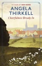 Cheerfulness Breaks In ebook by Angela Thirkell
