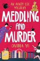 Meddling and Murder: An Aunty Lee Mystery ebook by