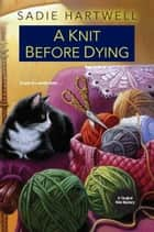 A Knit before Dying ebook by Sadie Hartwell