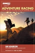 Runner's World Guide to Adventure Racing ebook by Ian Adamson