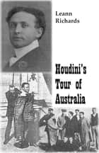 Houdini's Tour of Australia ebook by Leann Richards