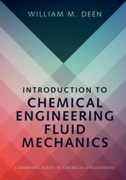 Introduction to Chemical Engineering Fluid Mechanics ebook by William M. Deen