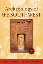 Archaeology of the Southwest, Third Edition ebook by Linda S Cordell,Maxine McBrinn